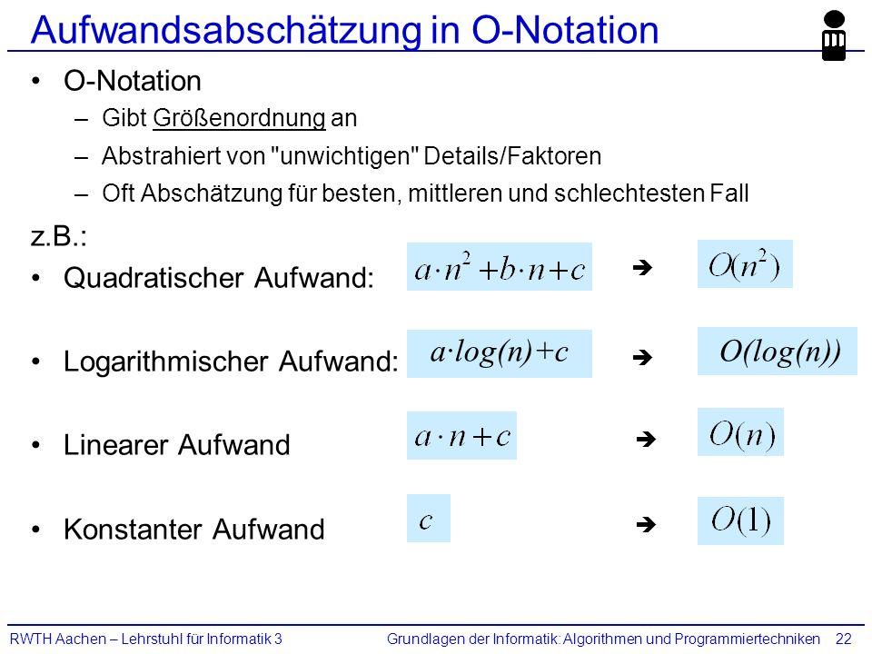 Grundlagen der Informatik: Algorithmen und ProgrammiertechnikenRWTH Aachen – Lehrstuhl für Informatik 322 Aufwandsabschätzung in O-Notation O-Notation