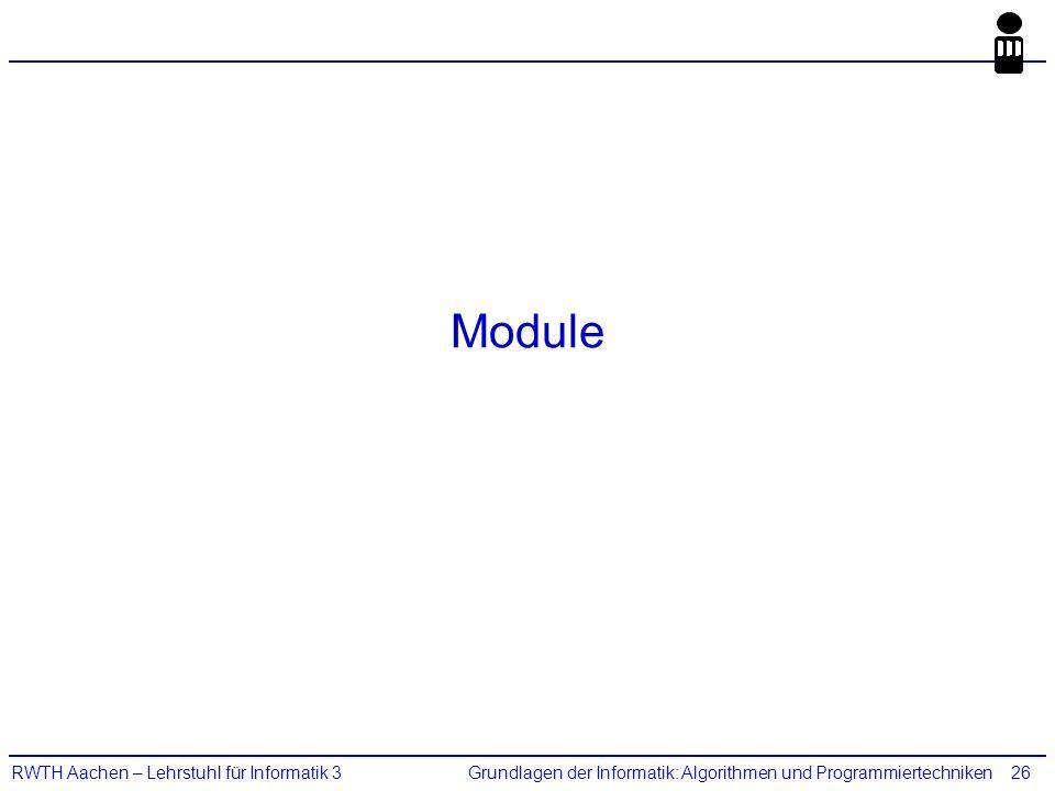 Grundlagen der Informatik: Algorithmen und ProgrammiertechnikenRWTH Aachen – Lehrstuhl für Informatik 326 Module