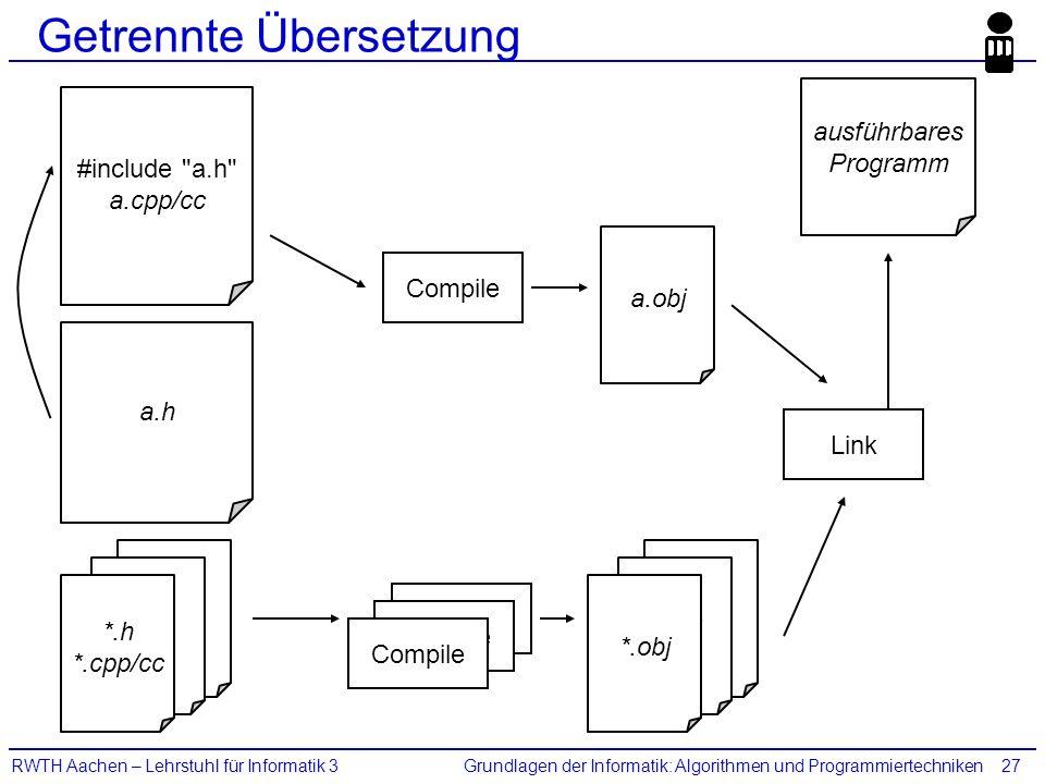 Grundlagen der Informatik: Algorithmen und ProgrammiertechnikenRWTH Aachen – Lehrstuhl für Informatik 327 Getrennte Übersetzung a.h #include