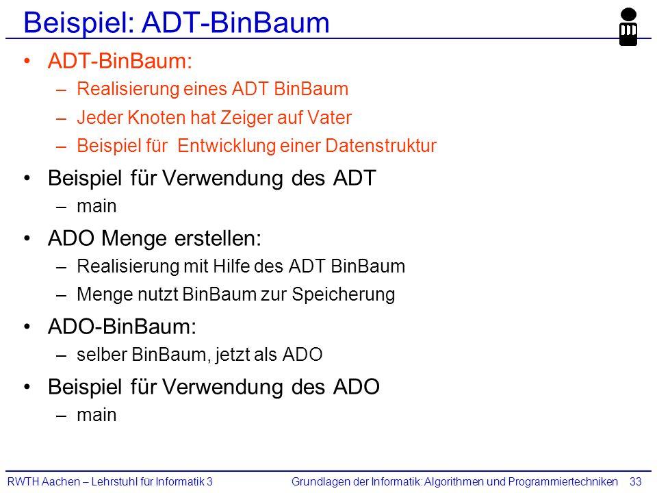 Grundlagen der Informatik: Algorithmen und ProgrammiertechnikenRWTH Aachen – Lehrstuhl für Informatik 333 Beispiel: ADT-BinBaum ADT-BinBaum: –Realisie