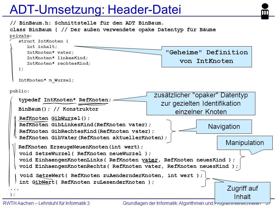 Grundlagen der Informatik: Algorithmen und ProgrammiertechnikenRWTH Aachen – Lehrstuhl für Informatik 337 ADT-Umsetzung: Header-Datei // BinBaum.h: Sc