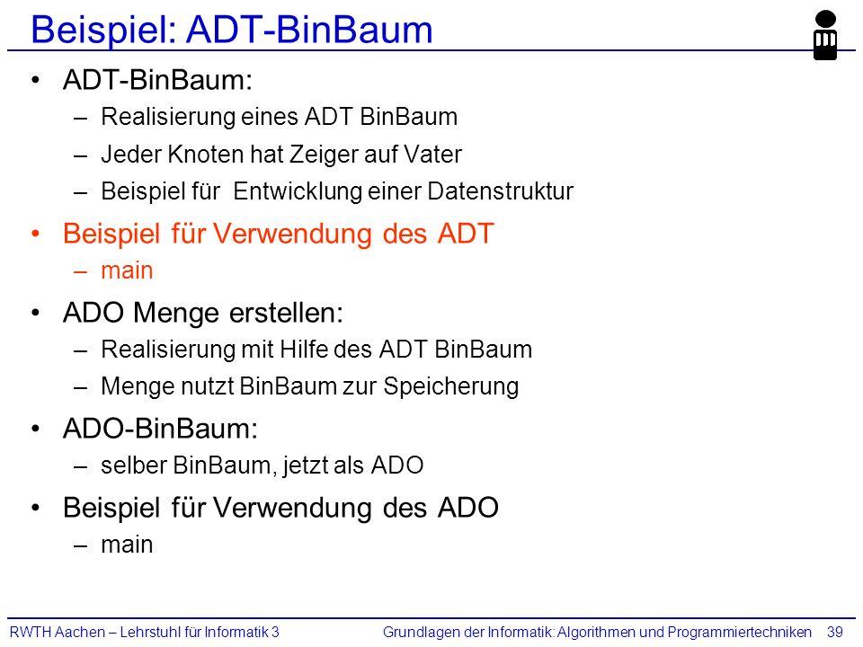 Grundlagen der Informatik: Algorithmen und ProgrammiertechnikenRWTH Aachen – Lehrstuhl für Informatik 339 Beispiel: ADT-BinBaum ADT-BinBaum: –Realisie