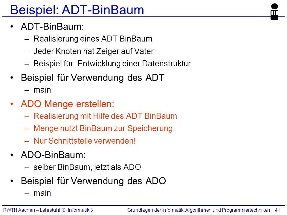 Grundlagen der Informatik: Algorithmen und ProgrammiertechnikenRWTH Aachen – Lehrstuhl für Informatik 341 Beispiel: ADT-BinBaum ADT-BinBaum: –Realisie