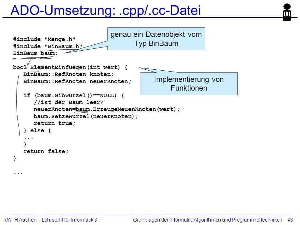 Grundlagen der Informatik: Algorithmen und ProgrammiertechnikenRWTH Aachen – Lehrstuhl für Informatik 343 ADO-Umsetzung:.cpp/.cc-Datei #include