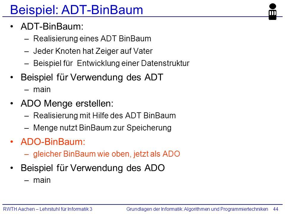 Grundlagen der Informatik: Algorithmen und ProgrammiertechnikenRWTH Aachen – Lehrstuhl für Informatik 344 Beispiel: ADT-BinBaum ADT-BinBaum: –Realisie