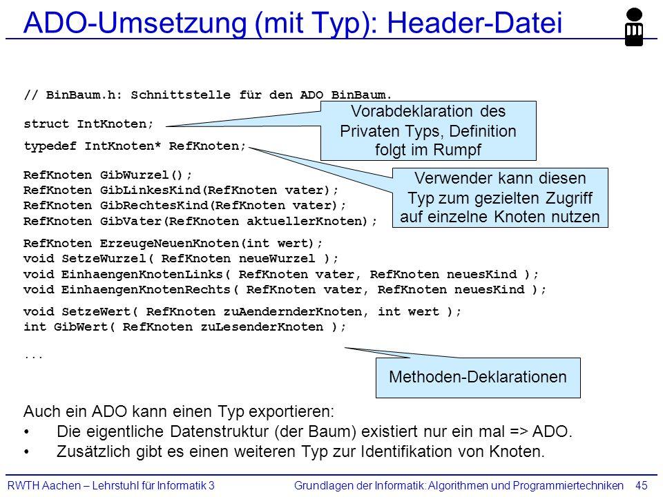 Grundlagen der Informatik: Algorithmen und ProgrammiertechnikenRWTH Aachen – Lehrstuhl für Informatik 345 ADO-Umsetzung (mit Typ): Header-Datei // Bin