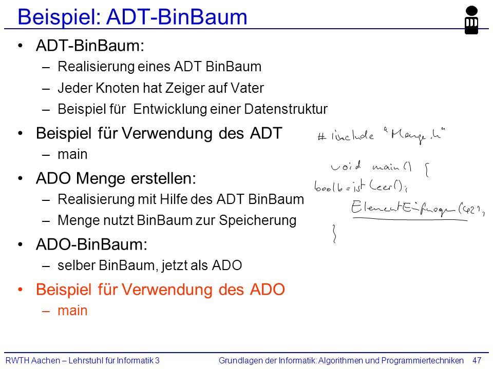 Grundlagen der Informatik: Algorithmen und ProgrammiertechnikenRWTH Aachen – Lehrstuhl für Informatik 347 Beispiel: ADT-BinBaum ADT-BinBaum: –Realisie