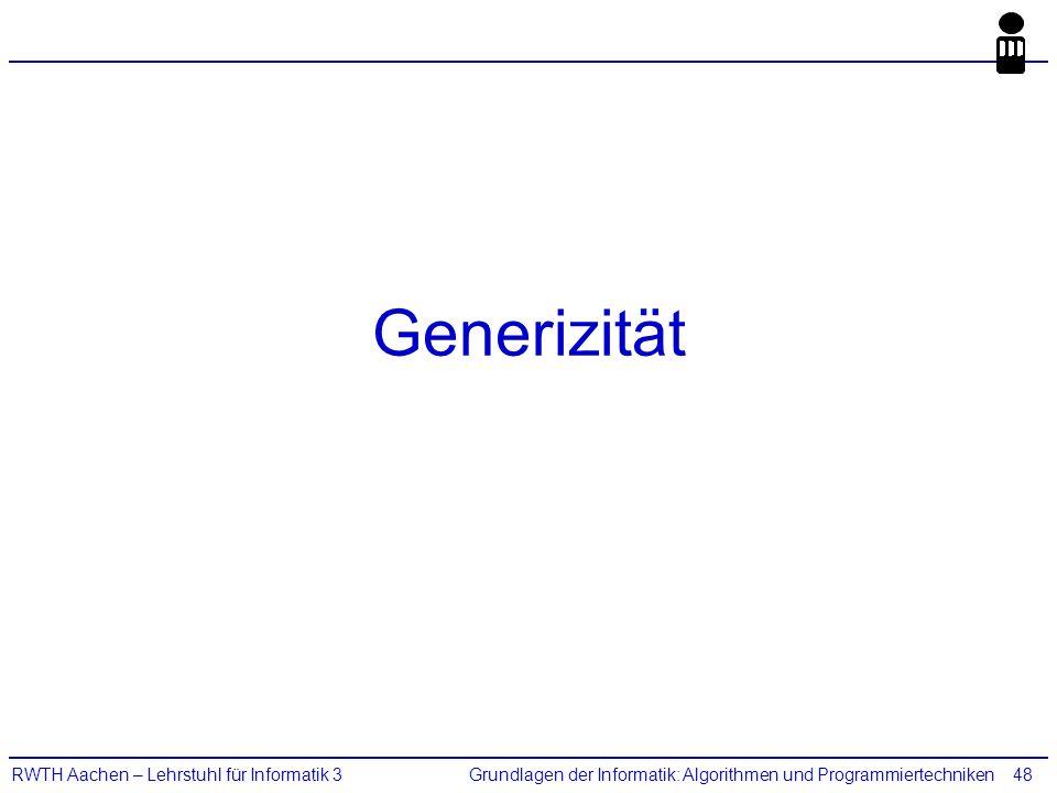 Grundlagen der Informatik: Algorithmen und ProgrammiertechnikenRWTH Aachen – Lehrstuhl für Informatik 348 Generizität