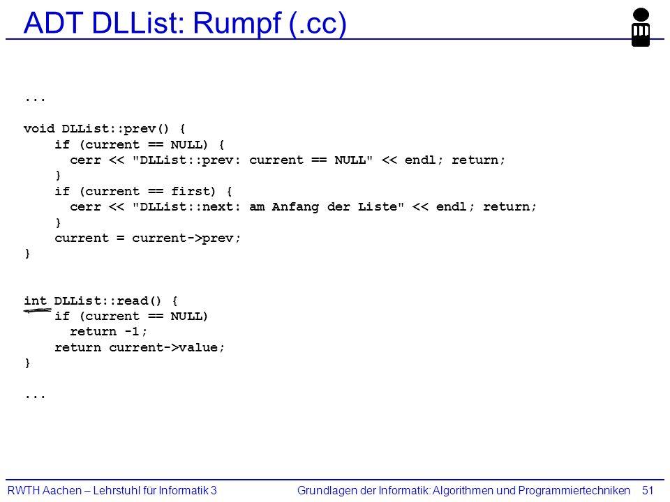 Grundlagen der Informatik: Algorithmen und ProgrammiertechnikenRWTH Aachen – Lehrstuhl für Informatik 351 ADT DLList: Rumpf (.cc)... void DLList::prev