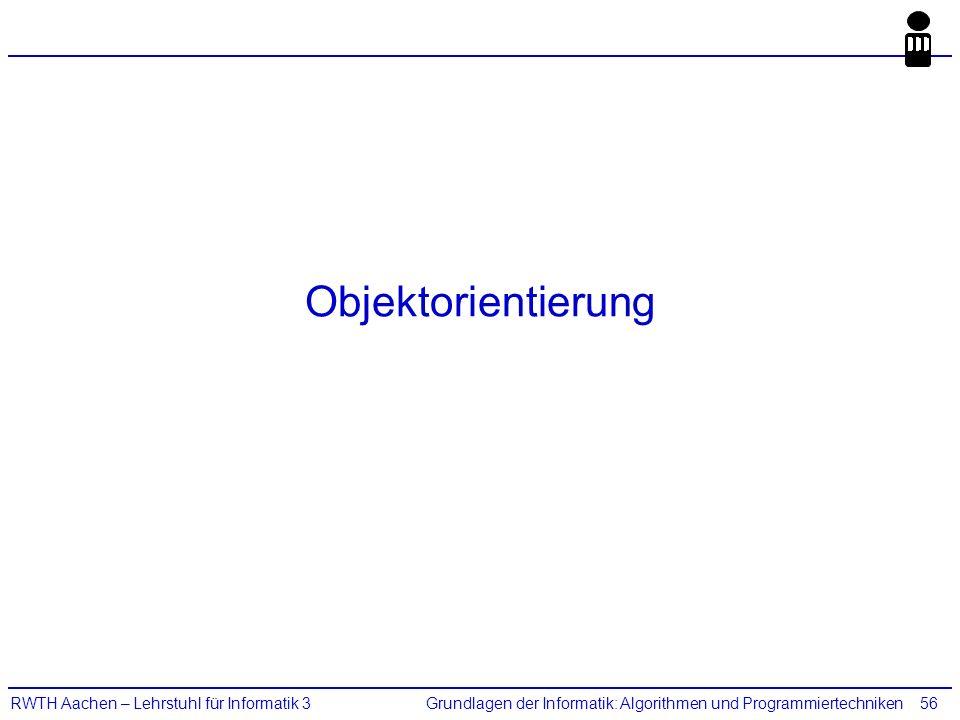 Grundlagen der Informatik: Algorithmen und ProgrammiertechnikenRWTH Aachen – Lehrstuhl für Informatik 356 Objektorientierung