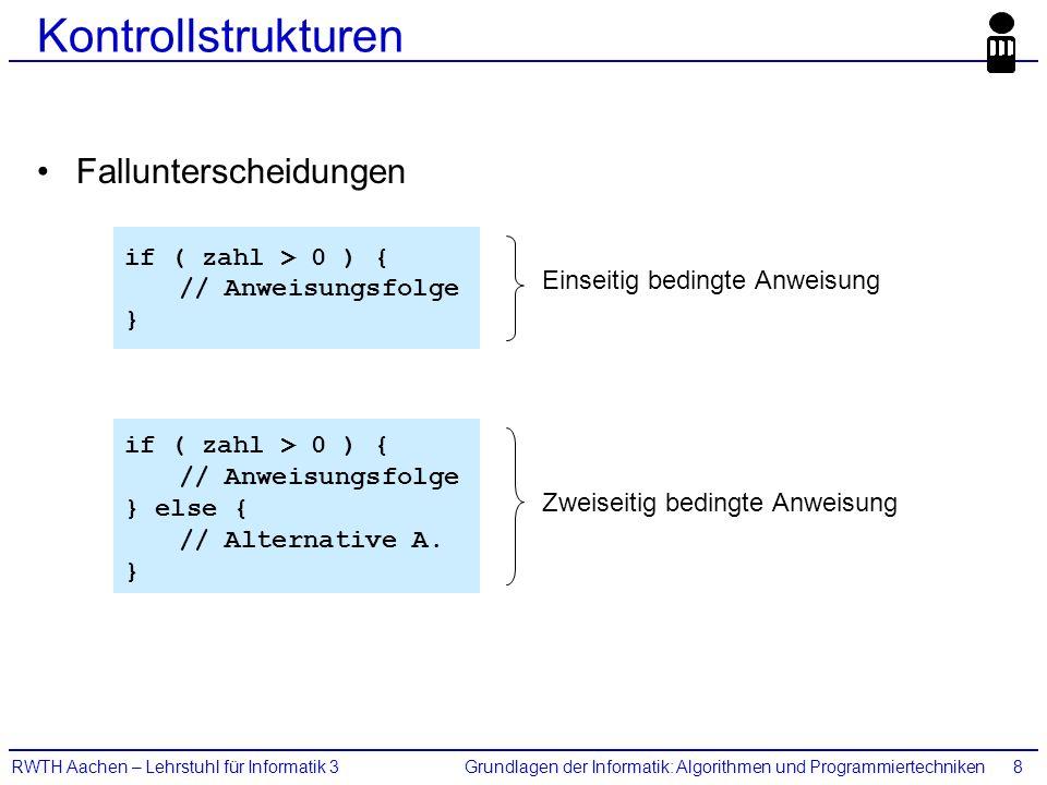 Grundlagen der Informatik: Algorithmen und ProgrammiertechnikenRWTH Aachen – Lehrstuhl für Informatik 38 Kontrollstrukturen Fallunterscheidungen if (