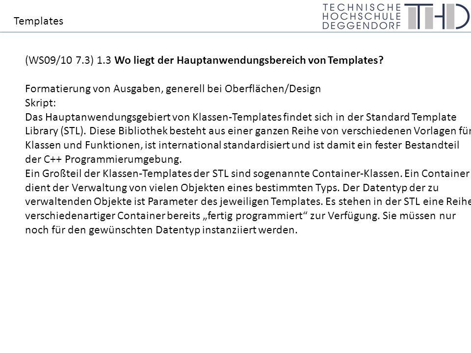 Templates (WS09/10 7.3) 1.3 Wo liegt der Hauptanwendungsbereich von Templates.