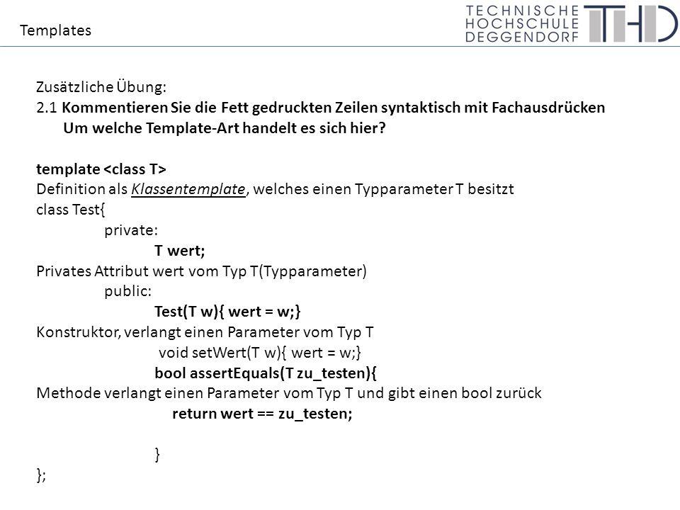 Templates Zusätzliche Übung: 2.1 Kommentieren Sie die Fett gedruckten Zeilen syntaktisch mit Fachausdrücken Um welche Template-Art handelt es sich hier.