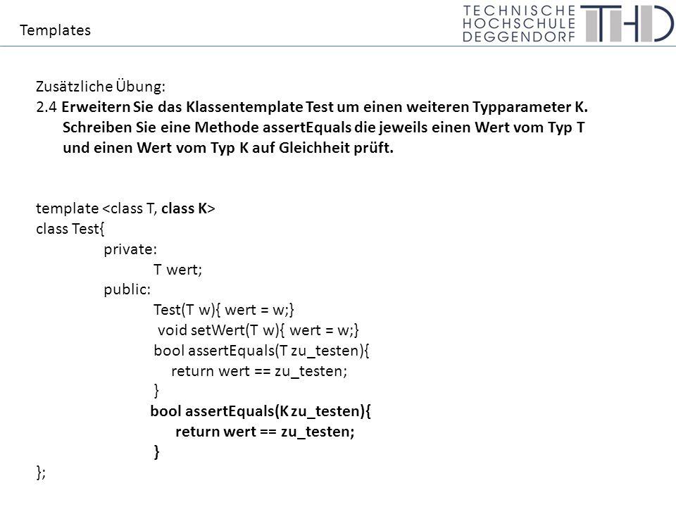 Templates Zusätzliche Übung: 2.4 Erweitern Sie das Klassentemplate Test um einen weiteren Typparameter K.