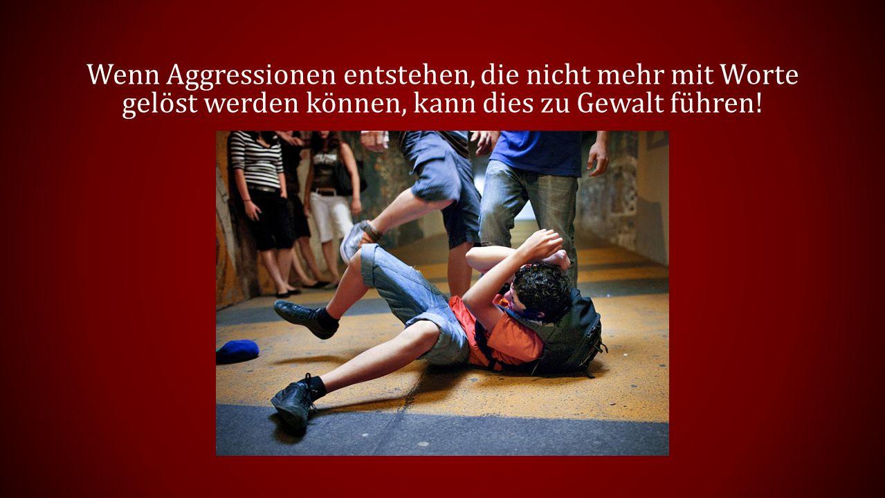 Wenn Aggressionen entstehen, die nicht mehr mit Worte gelöst werden können, kann dies zu Gewalt führen!