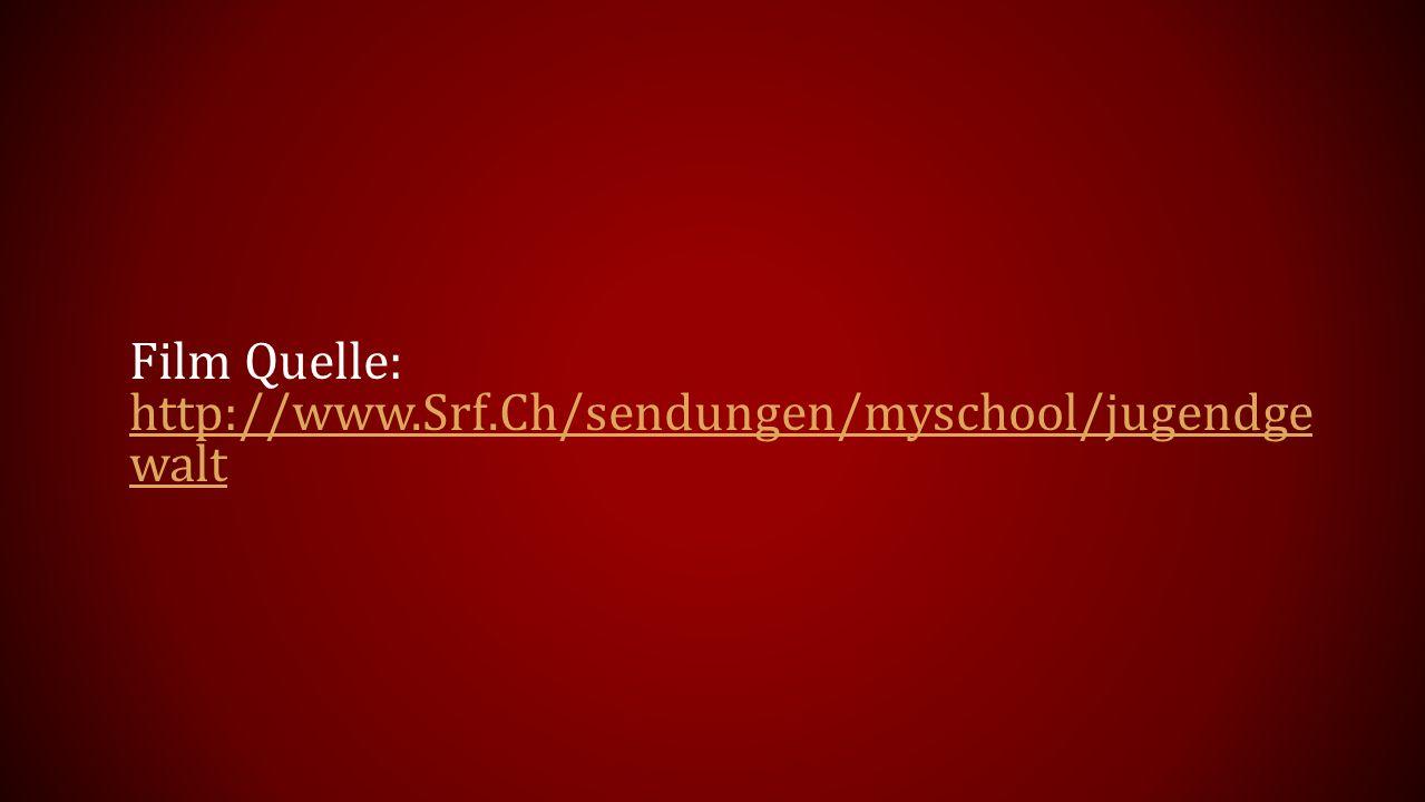 Film Quelle: http://www.Srf.Ch/sendungen/myschool/jugendge walt http://www.Srf.Ch/sendungen/myschool/jugendge walt