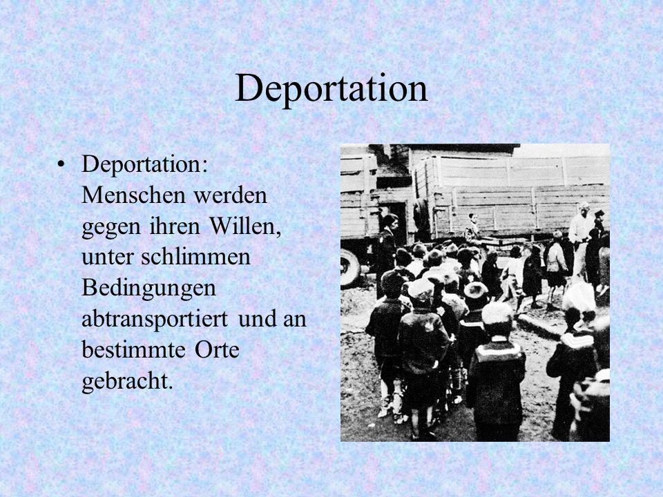 Deportation Deportation: Menschen werden gegen ihren Willen, unter schlimmen Bedingungen abtransportiert und an bestimmte Orte gebracht.