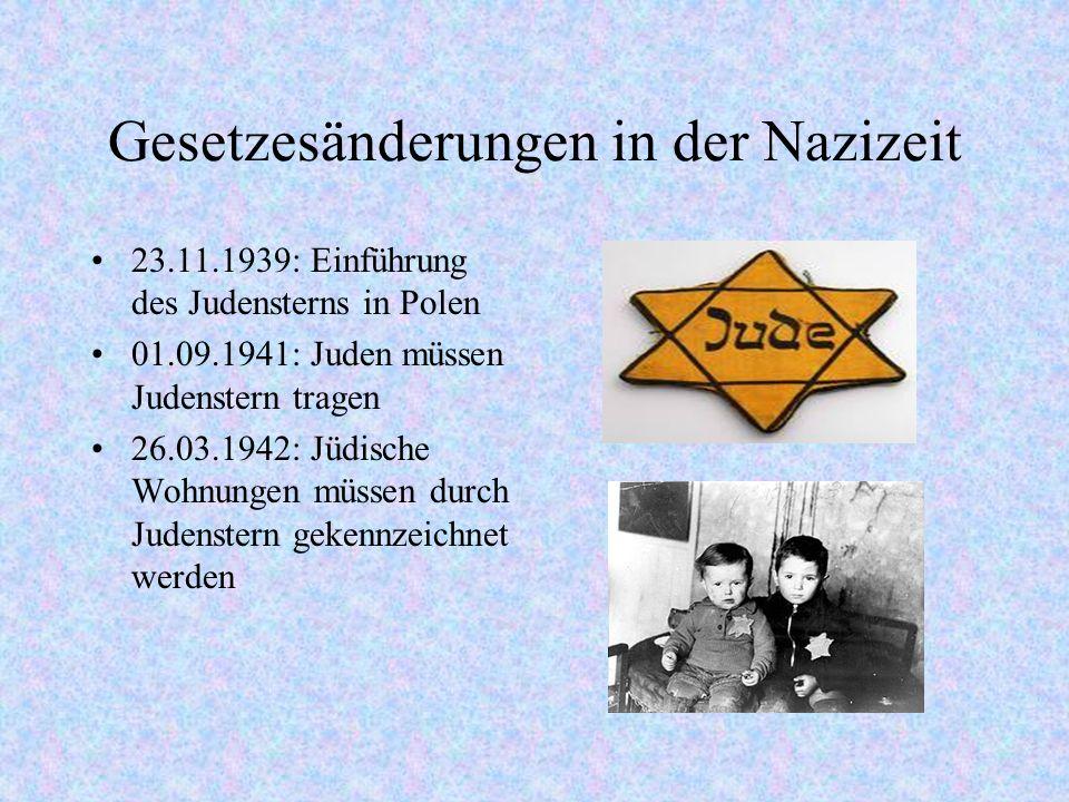 Gesetzesänderungen in der Nazizeit 23.11.1939: Einführung des Judensterns in Polen 01.09.1941: Juden müssen Judenstern tragen 26.03.1942: Jüdische Woh