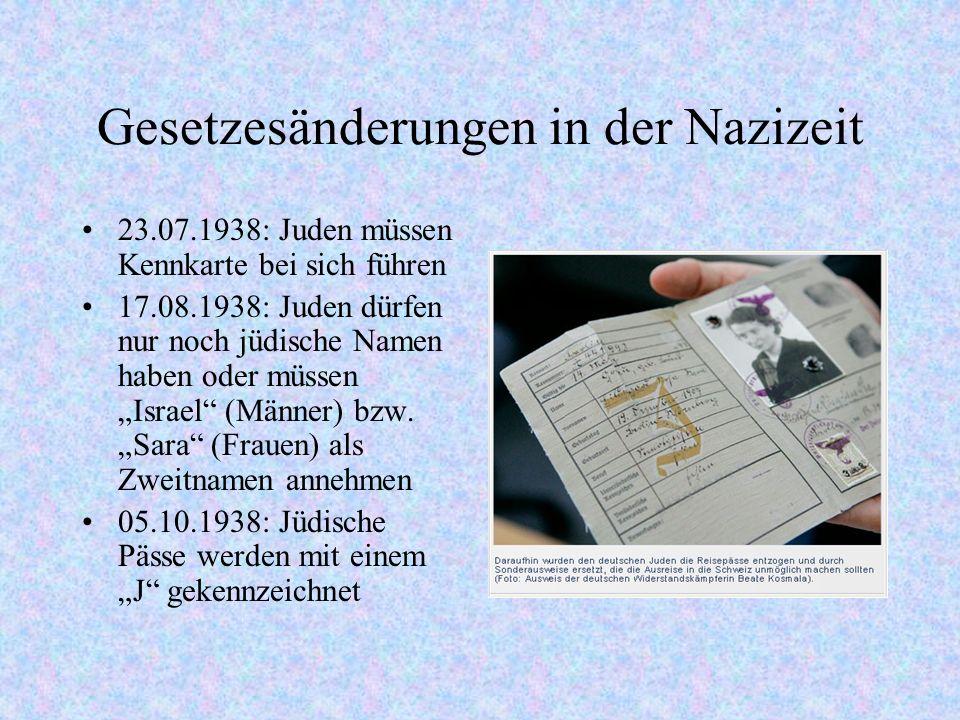 Gesetzesänderungen in der Nazizeit 23.07.1938: Juden müssen Kennkarte bei sich führen 17.08.1938: Juden dürfen nur noch jüdische Namen haben oder müss
