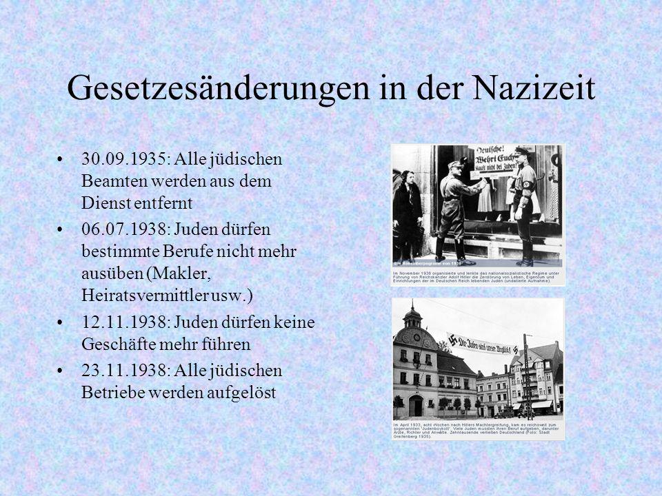 Gesetzesänderungen in der Nazizeit 30.09.1935: Alle jüdischen Beamten werden aus dem Dienst entfernt 06.07.1938: Juden dürfen bestimmte Berufe nicht m