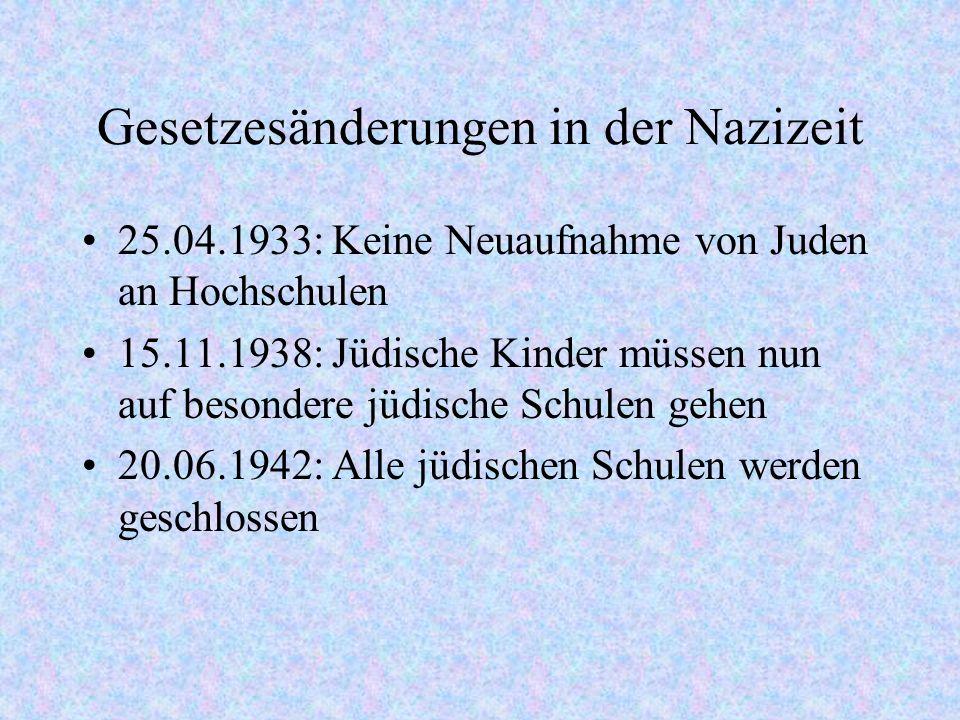 Gesetzesänderungen in der Nazizeit 25.04.1933: Keine Neuaufnahme von Juden an Hochschulen 15.11.1938: Jüdische Kinder müssen nun auf besondere jüdisch