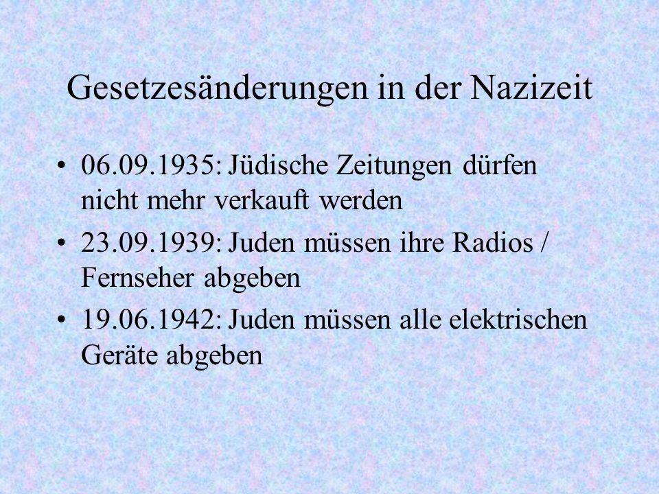 Gesetzesänderungen in der Nazizeit 06.09.1935: Jüdische Zeitungen dürfen nicht mehr verkauft werden 23.09.1939: Juden müssen ihre Radios / Fernseher a
