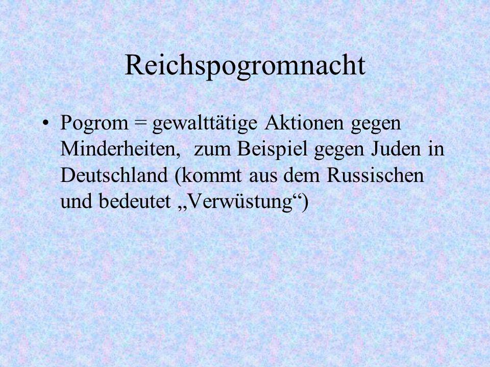 """Reichspogromnacht Pogrom = gewalttätige Aktionen gegen Minderheiten, zum Beispiel gegen Juden in Deutschland (kommt aus dem Russischen und bedeutet """"V"""