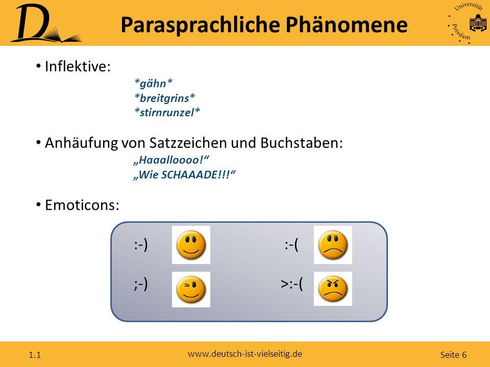 Seite 6 www.deutsch-ist-vielseitig.de 1.1 Parasprachliche Phänomene Inflektive: *gähn* *breitgrins* *stirnrunzel* Anhäufung von Satzzeichen und Buchst