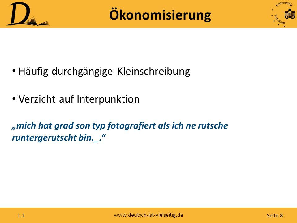 """Seite 9 www.deutsch-ist-vielseitig.de 1.1 Ökonomisierung Akronyme asap rofl hdgdl lol omg iwie Phonologisch-graphematisch orientierte Abkürzungen: """"gtn8 (Gute Nacht) """"cu (see you) """"b4 (before)"""