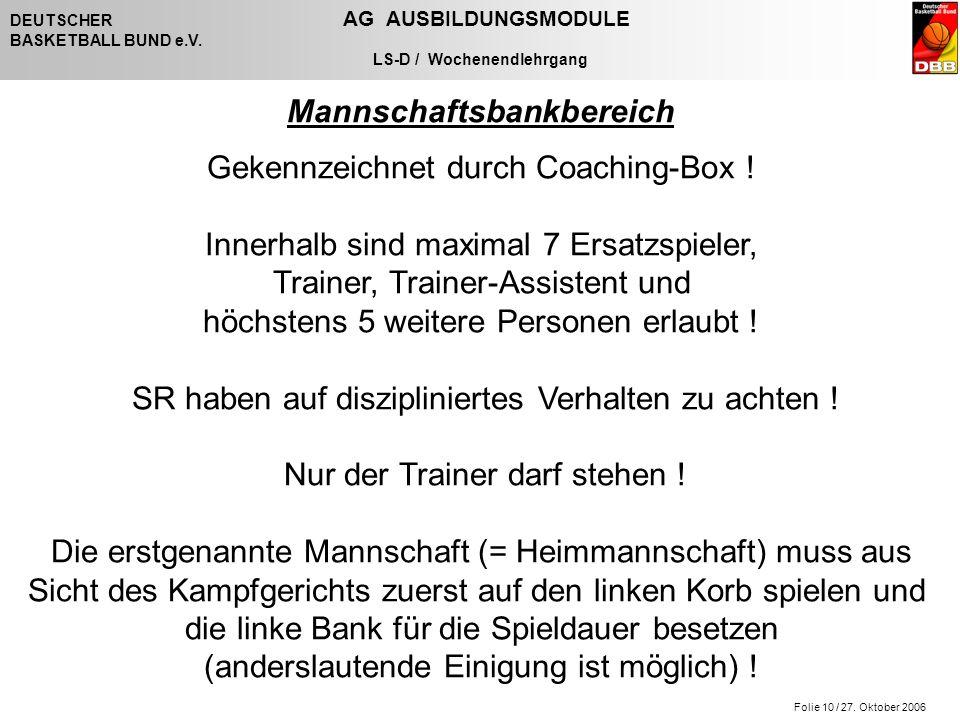 Folie 10 / 27. Oktober 2006 DEUTSCHER AG AUSBILDUNGSMODULE BASKETBALL BUND e.V.