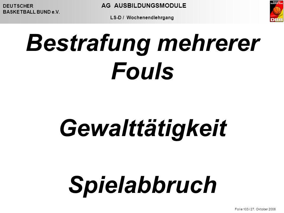 Folie 103 / 27. Oktober 2006 DEUTSCHER AG AUSBILDUNGSMODULE BASKETBALL BUND e.V.