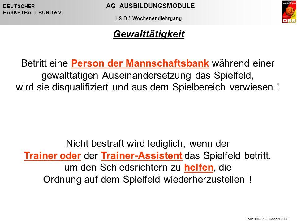 Folie 106 / 27. Oktober 2006 DEUTSCHER AG AUSBILDUNGSMODULE BASKETBALL BUND e.V.