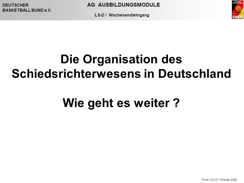 Folie 110 / 27. Oktober 2006 DEUTSCHER AG AUSBILDUNGSMODULE BASKETBALL BUND e.V.