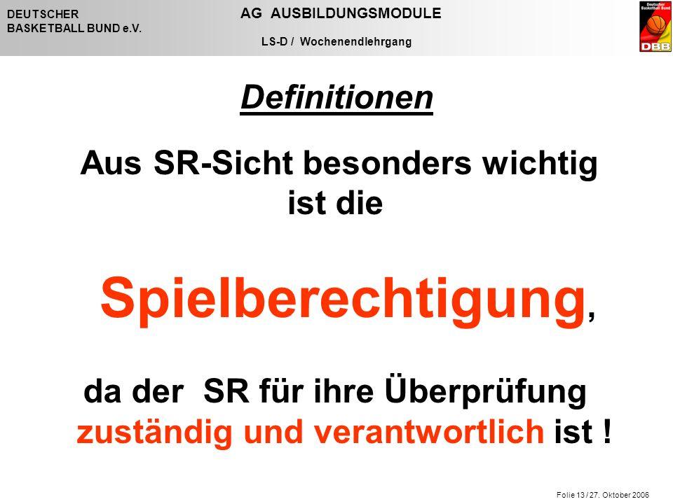 Folie 13 / 27. Oktober 2006 DEUTSCHER AG AUSBILDUNGSMODULE BASKETBALL BUND e.V.