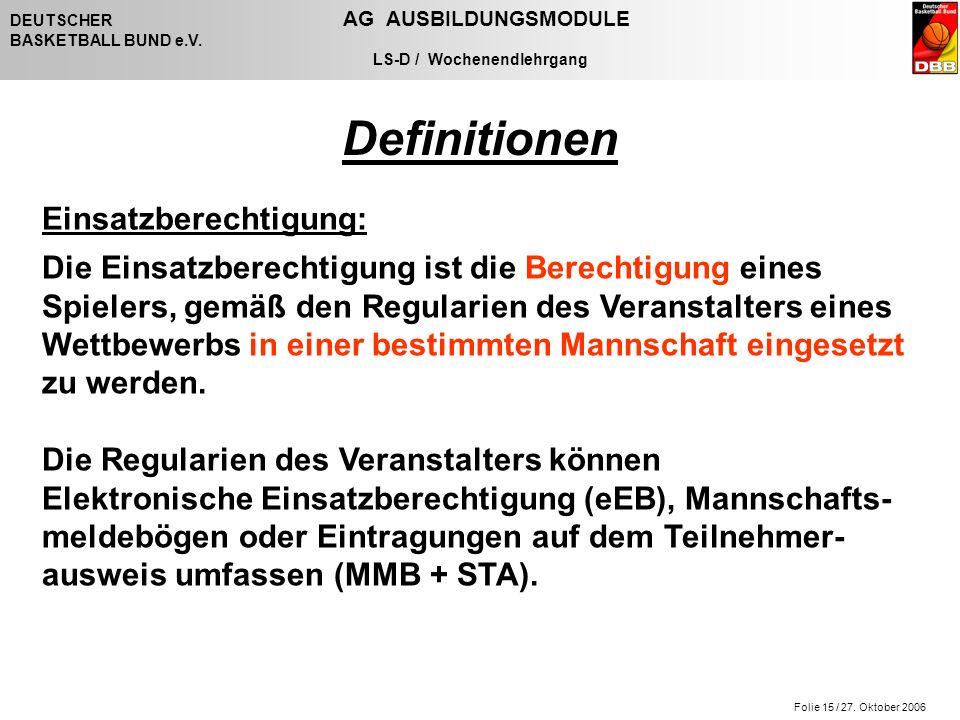Folie 15 / 27. Oktober 2006 DEUTSCHER AG AUSBILDUNGSMODULE BASKETBALL BUND e.V.