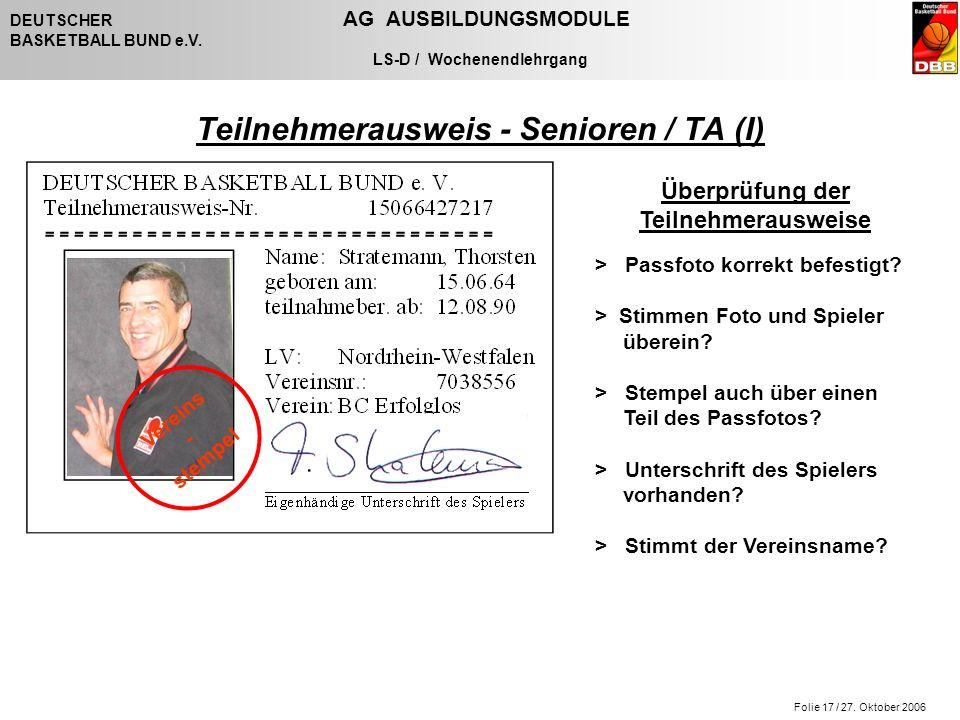 Folie 17 / 27. Oktober 2006 DEUTSCHER AG AUSBILDUNGSMODULE BASKETBALL BUND e.V. LS-D / Wochenendlehrgang Teilnehmerausweis - Senioren / TA (I) > Passf