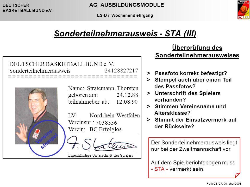 Folie 23 / 27. Oktober 2006 DEUTSCHER AG AUSBILDUNGSMODULE BASKETBALL BUND e.V. LS-D / Wochenendlehrgang Sonderteilnehmerausweis - STA (III) > Passfot