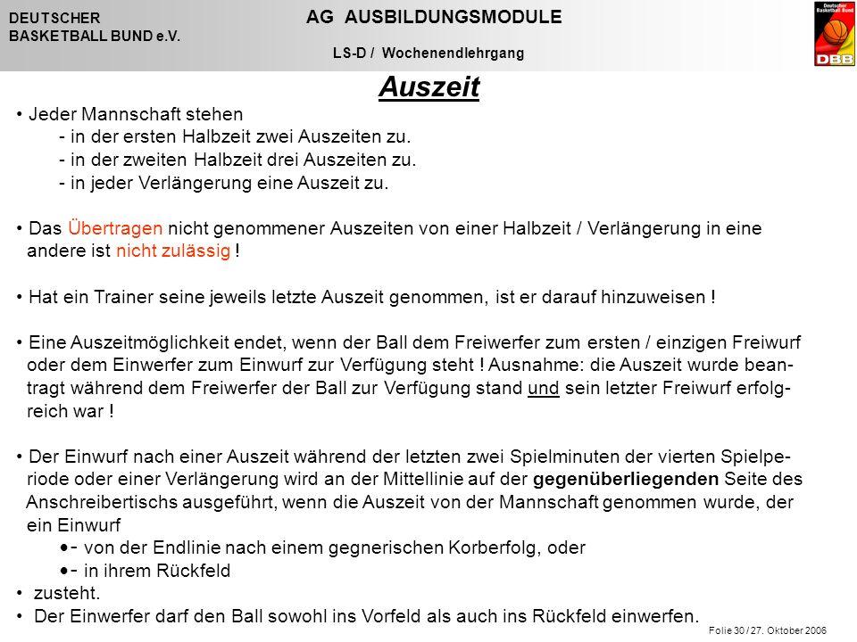 Folie 30 / 27. Oktober 2006 DEUTSCHER AG AUSBILDUNGSMODULE BASKETBALL BUND e.V.