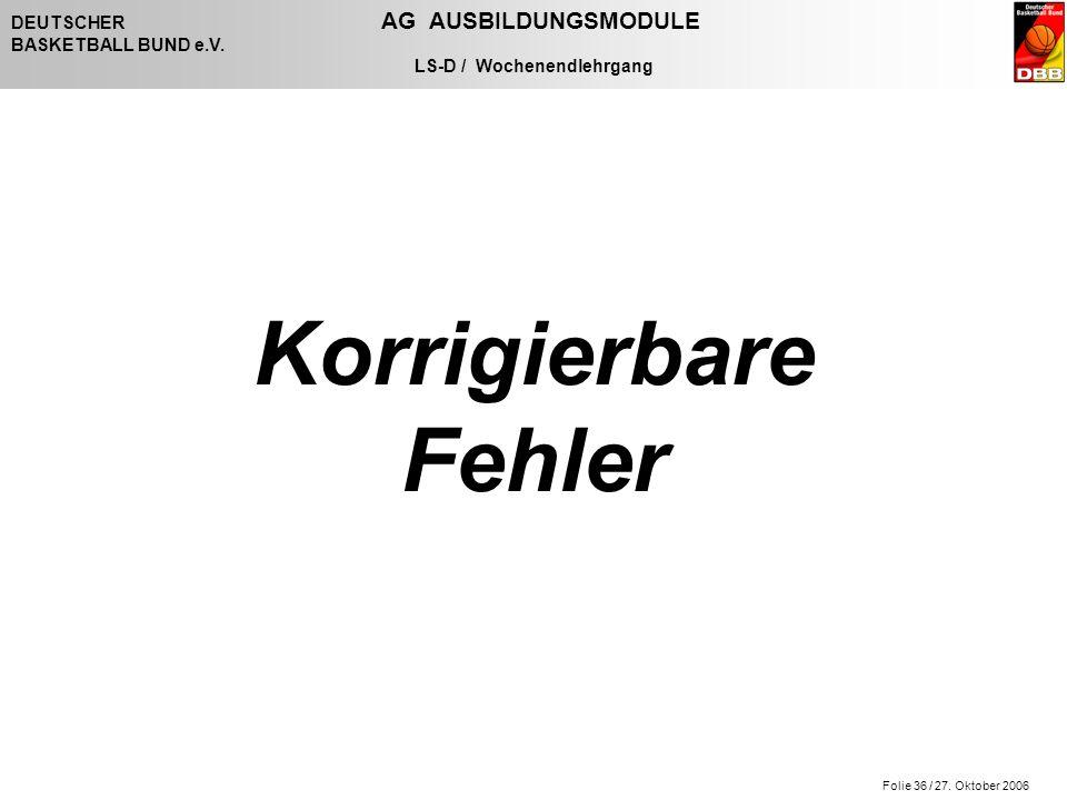 Folie 36 / 27. Oktober 2006 DEUTSCHER AG AUSBILDUNGSMODULE BASKETBALL BUND e.V.