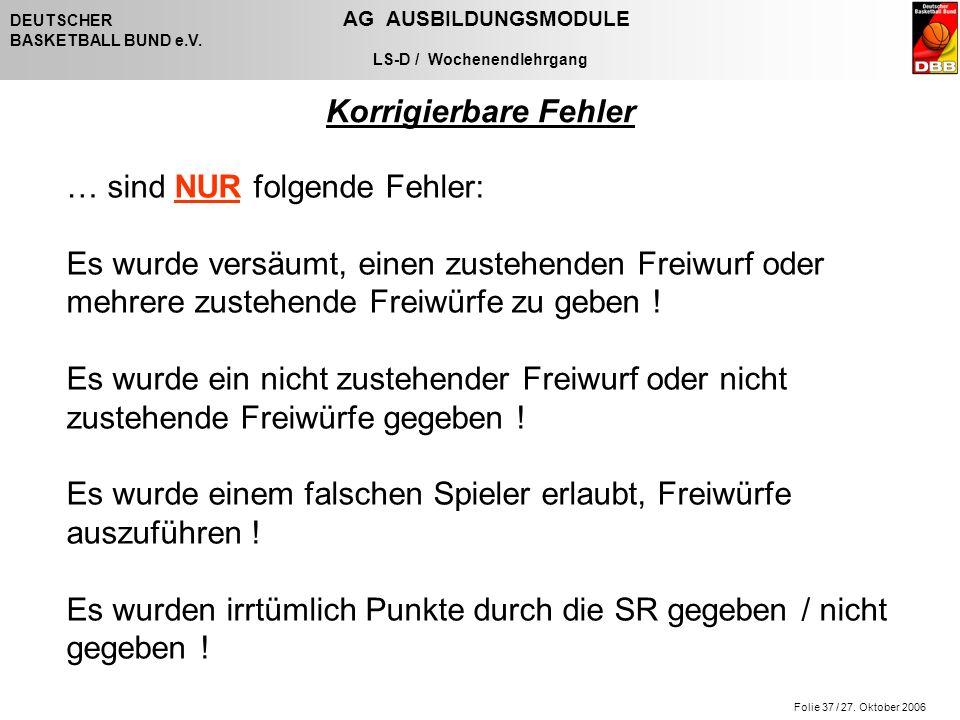 Folie 37 / 27. Oktober 2006 DEUTSCHER AG AUSBILDUNGSMODULE BASKETBALL BUND e.V.