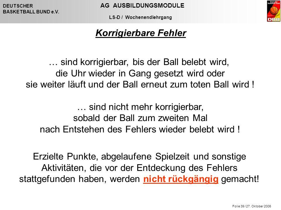 Folie 39 / 27. Oktober 2006 DEUTSCHER AG AUSBILDUNGSMODULE BASKETBALL BUND e.V.
