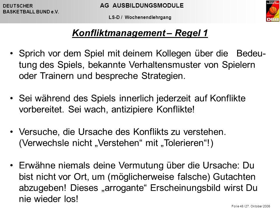 Folie 48 / 27. Oktober 2006 DEUTSCHER AG AUSBILDUNGSMODULE BASKETBALL BUND e.V. LS-D / Wochenendlehrgang Sprich vor dem Spiel mit deinem Kollegen über