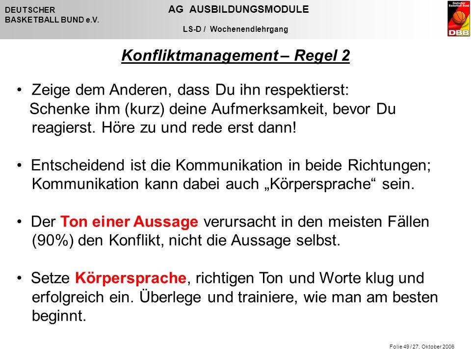 Folie 49 / 27. Oktober 2006 DEUTSCHER AG AUSBILDUNGSMODULE BASKETBALL BUND e.V. LS-D / Wochenendlehrgang Zeige dem Anderen, dass Du ihn respektierst: