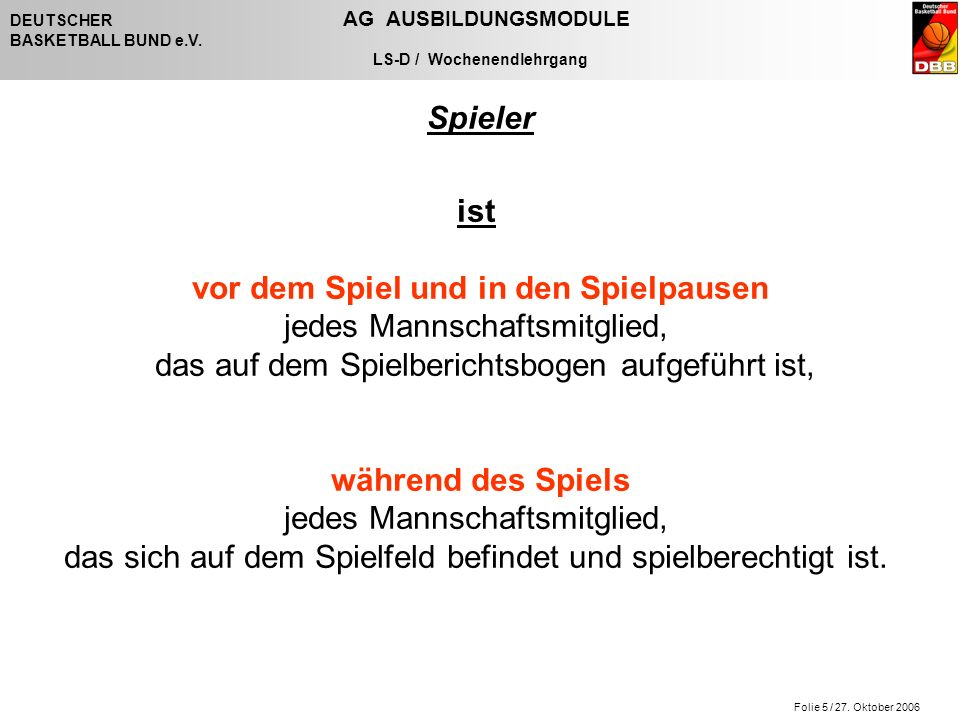 Folie 5 / 27. Oktober 2006 DEUTSCHER AG AUSBILDUNGSMODULE BASKETBALL BUND e.V.