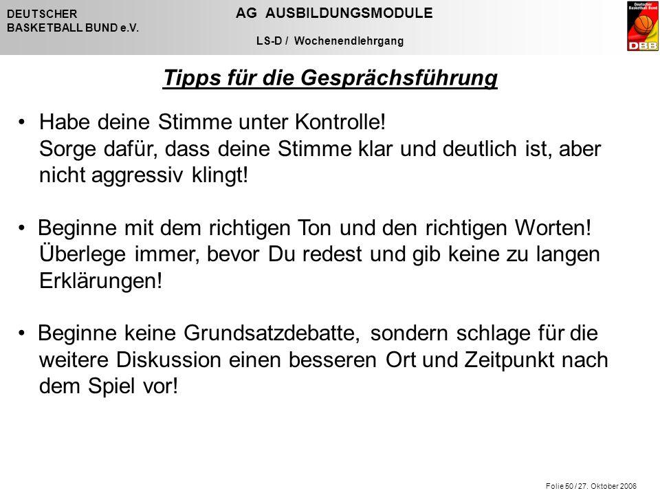 Folie 50 / 27. Oktober 2006 DEUTSCHER AG AUSBILDUNGSMODULE BASKETBALL BUND e.V. LS-D / Wochenendlehrgang Tipps für die Gesprächsführung Habe deine Sti
