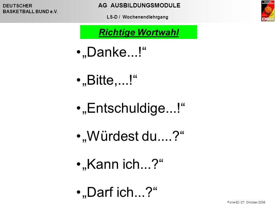 """Folie 52 / 27. Oktober 2006 DEUTSCHER AG AUSBILDUNGSMODULE BASKETBALL BUND e.V. LS-D / Wochenendlehrgang Richtige Wortwahl """"Danke...!"""" """"Bitte,...!"""" """"E"""