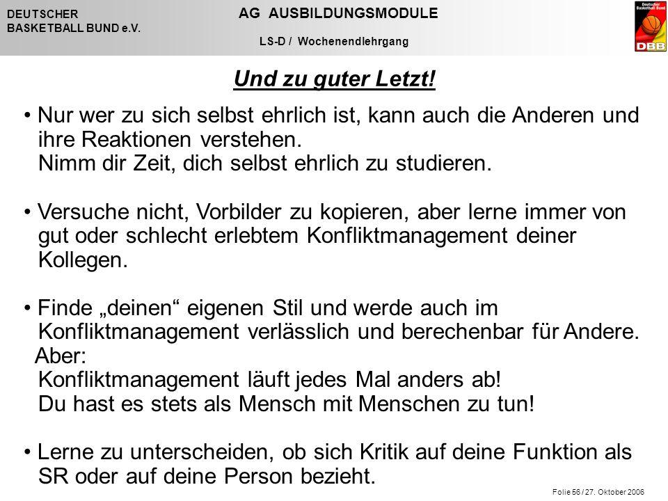 Folie 56 / 27. Oktober 2006 DEUTSCHER AG AUSBILDUNGSMODULE BASKETBALL BUND e.V. LS-D / Wochenendlehrgang Und zu guter Letzt! Nur wer zu sich selbst eh