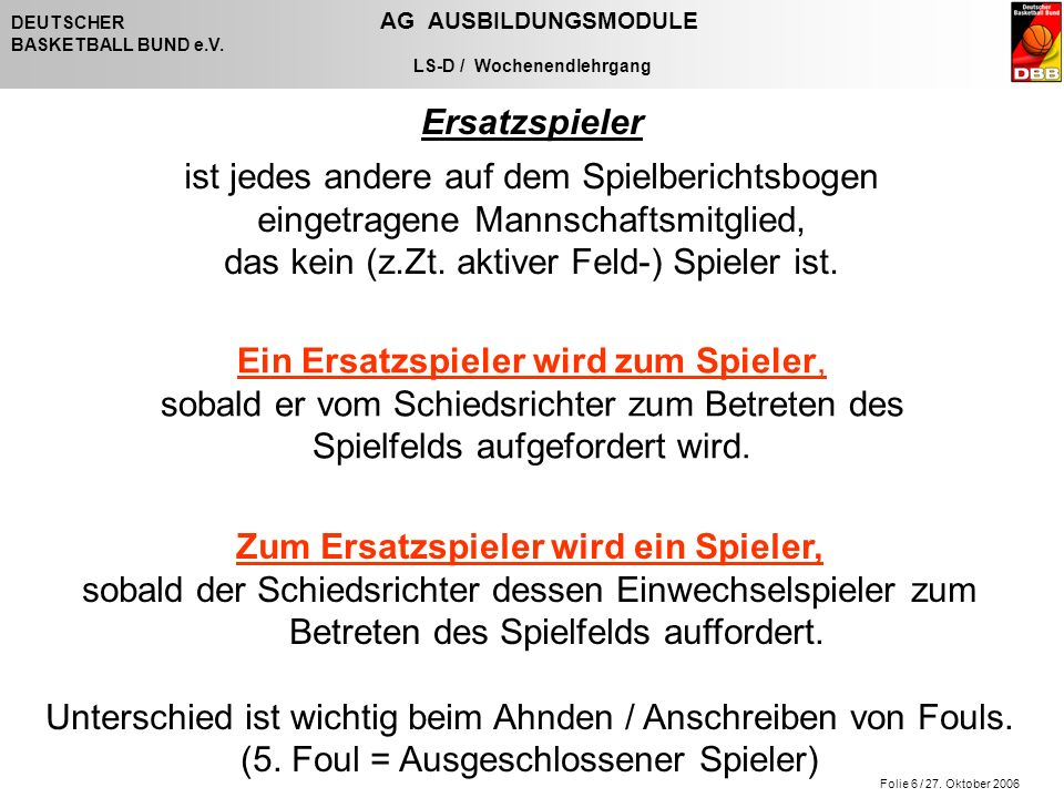 Folie 6 / 27. Oktober 2006 DEUTSCHER AG AUSBILDUNGSMODULE BASKETBALL BUND e.V.