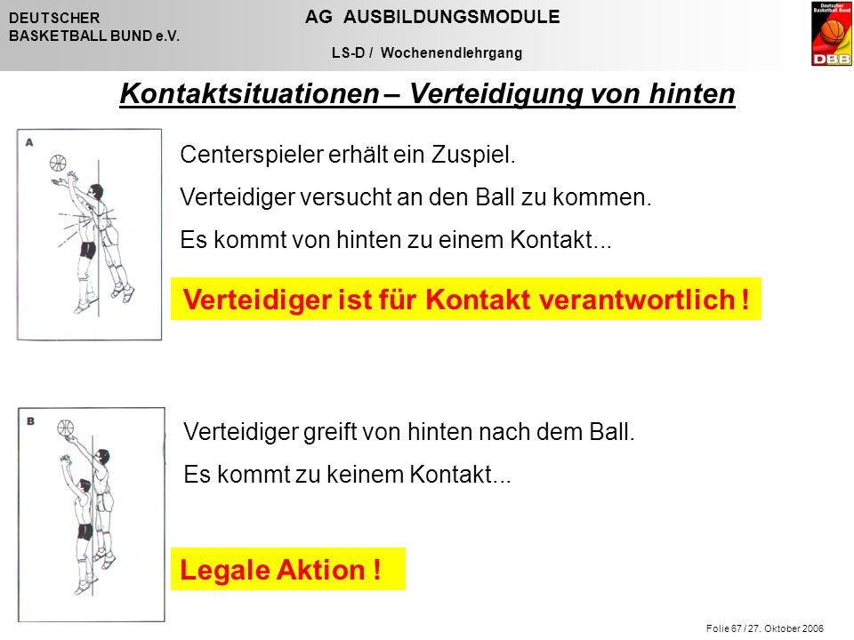 Folie 67 / 27. Oktober 2006 DEUTSCHER AG AUSBILDUNGSMODULE BASKETBALL BUND e.V. LS-D / Wochenendlehrgang Kontaktsituationen – Verteidigung von hinten