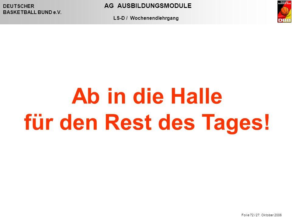 Folie 72 / 27. Oktober 2006 DEUTSCHER AG AUSBILDUNGSMODULE BASKETBALL BUND e.V.